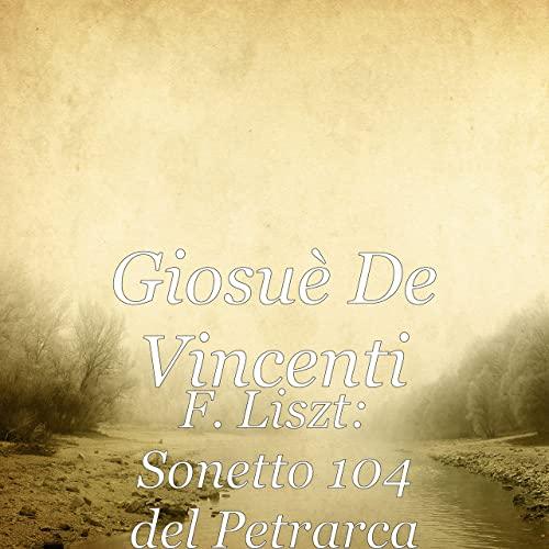 Giosuè De Vincenti, Amazon, Sonetto 104 del Petrarca, F. Liszt